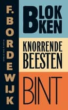 Blokken; Knorrende beesten; Bint ebook by F. Bordewijk