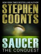 Saucer: The Conquest eBook by Stephen Coonts