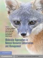 Molecular Approaches in Natural Resource Conservation and Management ebook by J. Andrew DeWoody, John W. Bickham, Charles H. Michler,...