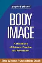 Body Image, Second Edition ebook by Thomas F. Cash, PhD,Linda Smolak, PhD