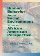 Human Behavior in the Social Environment from an African American Perspective ebook by Letha A See
