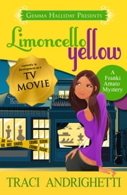 Limoncello Yellow - Franki Amato Mysteries book #1 ebook by Traci Andrighetti