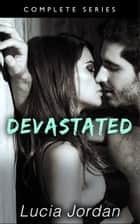 Devastated - Complete Series ebook by Lucia Jordan