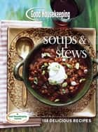 Good Housekeeping Soups & Stews - 150 Delicious Recipes ebook by Good Housekeeping