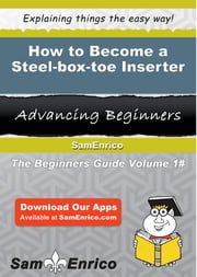 How to Become a Steel-box-toe Inserter - How to Become a Steel-box-toe Inserter ebook by Elayne Searcy