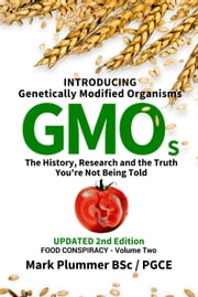 FOOD CONSPIRACY: Introducing Genetically Modified Organisms GMOs: The History, Research and the TRUTH You're Not Being Told ebook by Mark Plummer