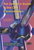 The Definitive Guide to the C&A Transformation Process - The First Publication of a Comprehensive View of the C&A Transformation ebook by Julie Mehan, Waylon Krush