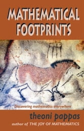 Mathematical Footprints - Discovering Mathematics Everywhere ebook by Theoni Pappas