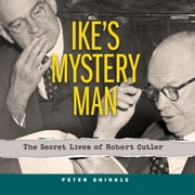Ike's Mystery Man - The Secret Lives of Robert Cutler Audiolibro by Peter Shinkle