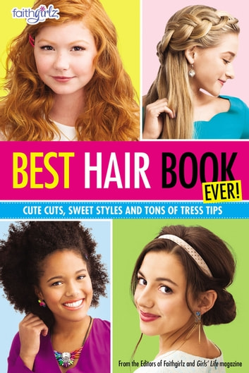 Best Hair Book Ever! - Cute Cuts, Sweet Styles and Tons of Tress Tips ebook by Editors of Faithgirlz! and Girls' Life Mag