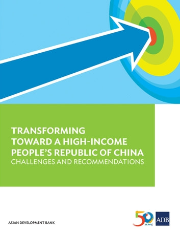 Transforming Towards a High-Income People's Republic of China - Challenges and Recommendations eBook by Asian Development Bank