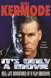 It's Only a Movie - Reel Life Adventures of a Film Obsessive ebook by Mark Kermode