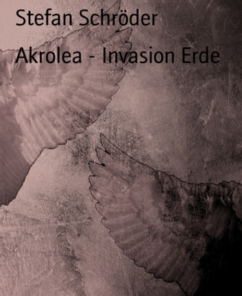 Akrolea - Invasion Erde ebook by Stefan Schröder