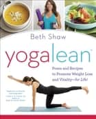 YogaLean - Poses and Recipes to Promote Weight Loss and Vitality-for Life! ebook by Beth Shaw
