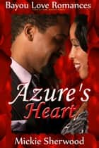 Azure's Heart - Bayou Love Romances ebook by Mickie Sherwood