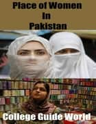 Place of Women In Pakistan ebook by College Guide World