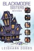 Blackmoore Sisters Cozy Mysteries Box-Set Books 1-5 ebook by Leighann Dobbs