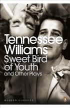 Sweet Bird of Youth and Other Plays ebook by Tennessee Williams