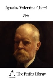 Works of Ignatius Valentine Chirol ebook by Ignatius Valentine Chirol