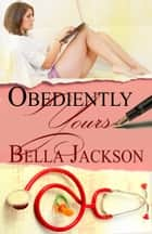 Obediently Yours ebook by Bella Jackson