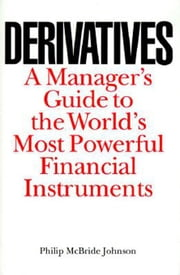 Derivatives: A Manager's Guide to the World's Most Powerful Financial Instruments ebook by Johnson, Philip
