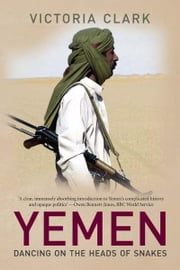 Yemen: Dancing on the Heads of Snakes ebook by Victoria Clark