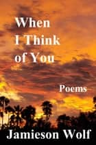 When I Think of You ebook by Jamieson Wolf