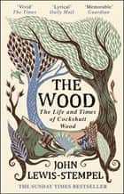 The Wood - The Life & Times of Cockshutt Wood ebook by John Lewis-Stempel