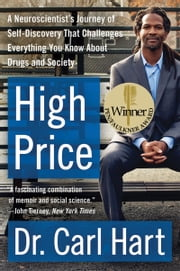 High Price - A Neuroscientist's Journey of Self-Discovery That Challenges Everything You Know About Drugs and Society ebook by Carl Hart
