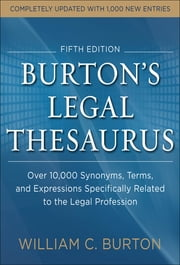 Burtons Legal Thesaurus 5th edition: Over 10,000 Synonyms, Terms, and Expressions Specifically Related to the Legal Profession ebook by William Burton