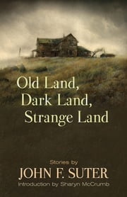 Old Land, Dark Land, Strange Land - Stories ebook by John F. Suter, Sharyn McCrumb