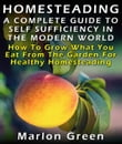 Homesteading: A Complete Guide To Self Sufficiency In The Modern World: How To Grow What You Eat From The Garden For Healthy Homesteading