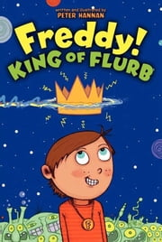 Freddy! King of Flurb ebook by Peter Hannan,Peter Hannan