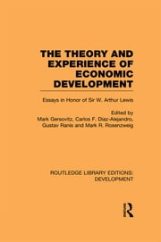 The Theory and Experience of Economic Development - Essays in Honour of Sir Arthur Lewis ebook by Mark Gersovitz,Carlos F. Diaz-Alejandro,Gustav Ranis,Mark R. Rosenzweig