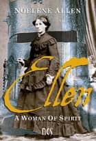 Ellen A Woman Of Spirit ebook by Noelene Allen