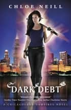 Dark Debt - A Chicagoland Vampires Novel ebook by