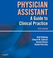 Physician Assistant: A Guide to Clinical Practice ebook by Daniel Vetrosky, PA-C, PhD,...