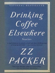 Drinking Coffee Elsewhere ebook by ZZ Packer