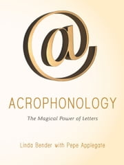 Acrophonology - The Magical Power of Letters ebook by Linda Bender with Pepe Applegate