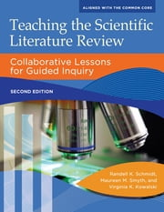 Teaching the Scientific Literature Review: Collaborative Lessons for Guided Inquiry, 2nd Edition ebook by Randell K. Schmidt,Maureen M. Smyth,Virginia K. Kowalski