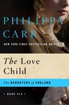 The Love Child ebook by Philippa Carr