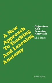 A New Approach to Teaching and Learning Anatomy: Objectives and Learning Activities ebook by Blunt, Michael J.