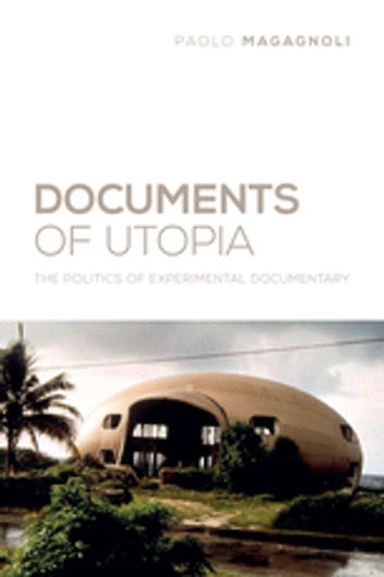 Documents of Utopia - The Politics of Experimental Documentary ebook by Paolo Magagnoli