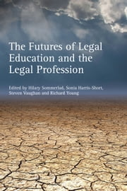 The Futures of Legal Education and the Legal Profession ebook by Hilary Sommerlad,Sonia Harris-Short,Steven Vaughan,Richard Young