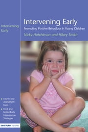 Intervening Early - Promoting Positive Behaviour in Young Children ebook by Nicky Hutchinson,Hilary Smith