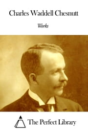 Works of Charles Waddell Chesnutt ebook by Charles Waddell Chesnutt