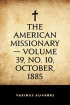 The American Missionary — Volume 39, No. 10, October, 1885 ebook by Various Authors