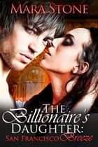The Billionaire's Daughter San Francisco Breeze (BDSM Erotic Romance) ebook by Mara Stone