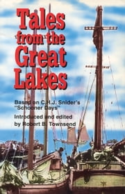 "Tales from the Great Lakes - Based on C.H.J. Snider's ""Schooner days"" ebook by Robert B. Townsend"