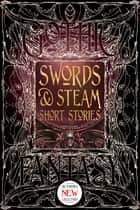 Swords & Steam Short Stories ebook by S.T. Joshi, Andrew Bourelle, Beth Cato,...